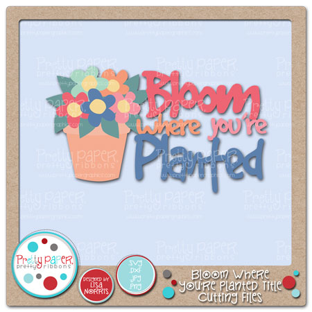 Bloom Where You're Planted Title Cutting Files