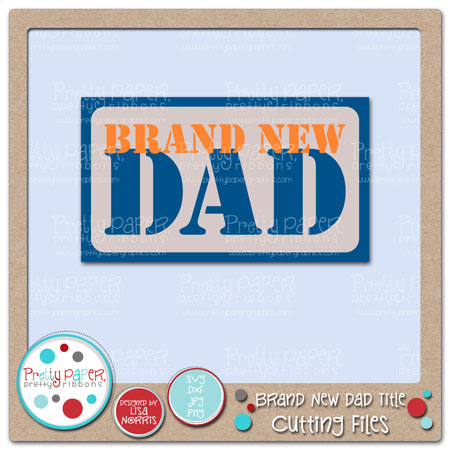 Brand New Dad Title Cutting Files