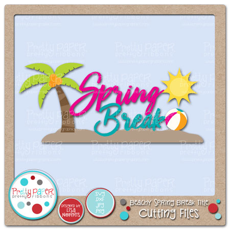 Beachy Spring Break Title Cutting Files
